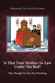Is That Your Mother-In-Law Under the Bed? by Barbara Oliver Fletcher