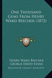 One Thousand Gems from Henry Ward Beecher (1872) by Henry Ward Beecher