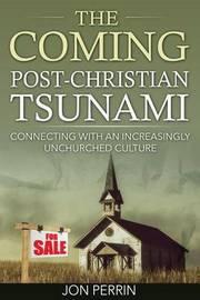 The Coming Post-Christian Tsunami by Jon Perrin
