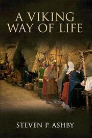 A Viking Way of Life by Steven P. Ashby
