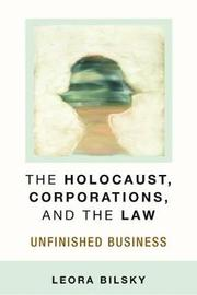 The Holocaust, Corporations, and the Law by Leora Yedida Bilsky