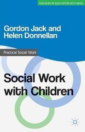 Social Work with Children by Gordon Jack