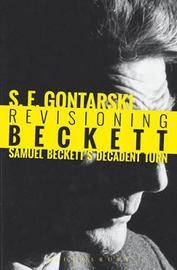 Revisioning Beckett by S E Gontarski