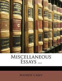 Miscellaneous Essays ... by Mathew Carey
