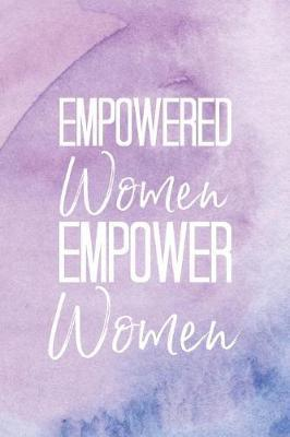Empowered Women Empower Women by She's Inspired Paper