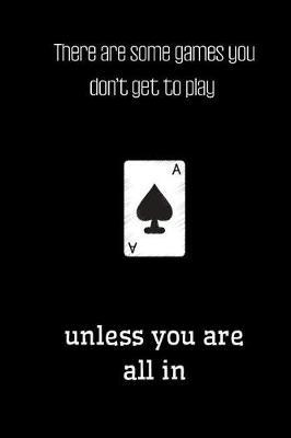 There are some games you don't get to play unless you are all in by Motivated Quotes Press