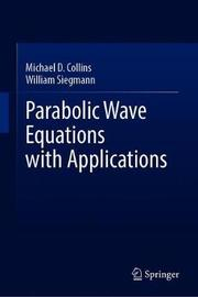 Parabolic Wave Equations with Applications by William Siegmann