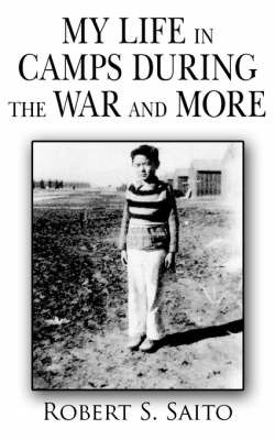 My Life in Camps During the War and More by Robert S. Saito image