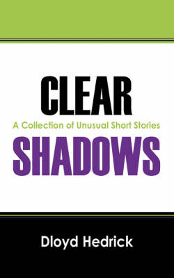 Clear Shadows: A Collection of Unusual Short Stories by Dloyd Hedrick image