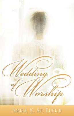 Wedding of Worship by Ariel, K St. Fleur
