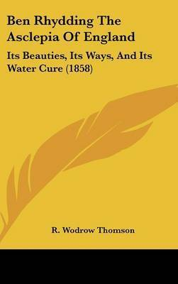 Ben Rhydding The Asclepia Of England: Its Beauties, Its Ways, And Its Water Cure (1858) by R Wodrow Thomson
