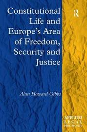 Constitutional Life and Europe's Area of Freedom, Security and Justice by Alun Howard Gibbs