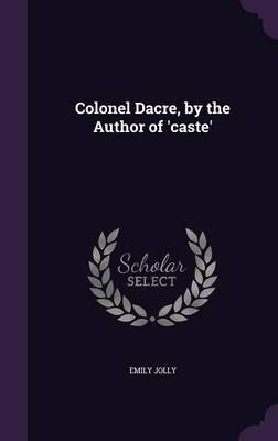 Colonel Dacre, by the Author of 'Caste' by Emily Jolly image