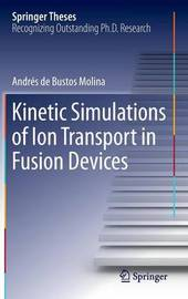 Kinetic Simulations of Ion Transport in Fusion Devices by Andres de Bustos Molina