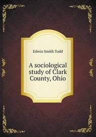 A Sociological Study of Clark County, Ohio by Edwin Smith Todd