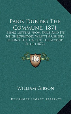 Paris During the Commune, 1871: Being Letters from Paris and Its Neighborhood, Written Chiefly During the Time of the Second Siege (1872) by William Gibson image