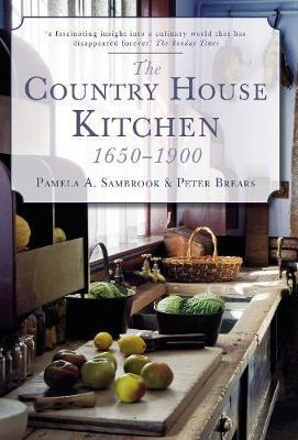 The Country House Kitchen 1650-1900 by Pamela A. Sambrook image