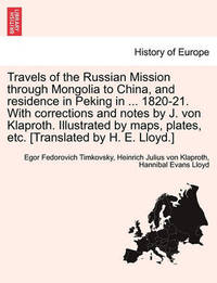 Travels of the Russian Mission Through Mongolia to China, and Residence in Peking in ... 1820-21. with Corrections and Notes by J. Von Klaproth. Illus by Egor Fedorovich Timkovski