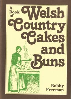 Book of Welsh Country Cakes and Buns, A by Bobby Freeman
