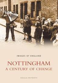 Nottingham: A Century of Change by Douglas Whitworth