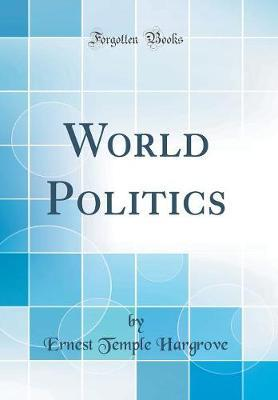 World Politics (Classic Reprint) by Ernest Temple Hargrove image