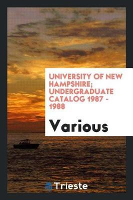 University of New Hampshire; Undergraduate Catalog 1987 - 1988 by Various ~