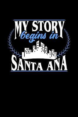 My Story Begins in Santa Ana by Dennex Publishing