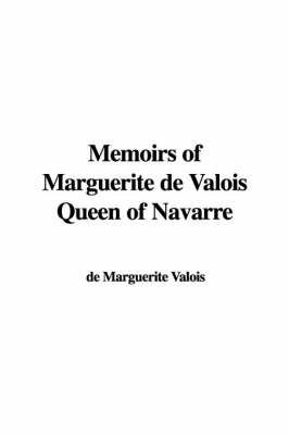 Memoirs of Marguerite de Valois Queen of Navarre by de Marguerite Valois image