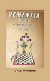 Dementia: The Mind, a Terrible Thing, to Lose by Dale Parsons image