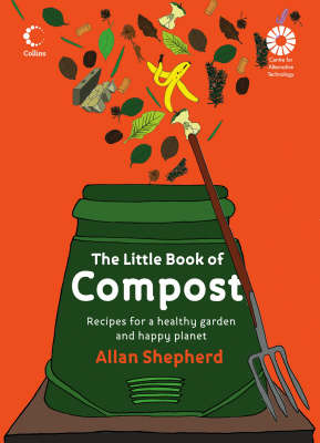The Little Book of Compost: Recipes for a Healthy Garden and Happy Planet by Allan Shepherd image