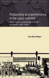 Productivity and Performance in the Paper Industry by Gary Bryan Magee