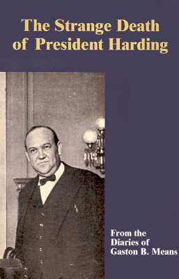 The Strange Death of President Harding by Gaston B Means