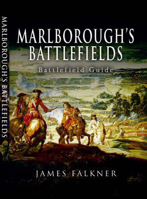 James Falkner's Guide to Marlborough's Battlefields by James Falkner