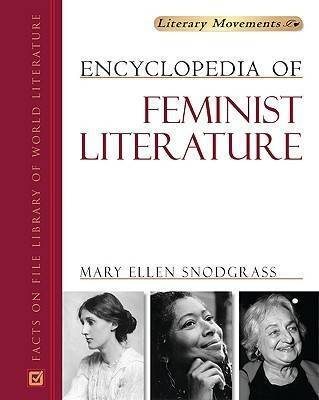 Encyclopedia of Feminist Literature by Mary Ellen Snodgrass