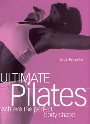 Ultimate Pilates by Andreas Reyneke