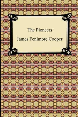 The Pioneers by James , Fenimore Cooper