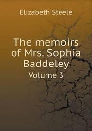 The Memoirs of Mrs. Sophia Baddeley Volume 3 by Elizabeth Steele