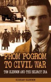 From Pogrom to Civil War: Tom Glennon and the Belfast IRA by Kieran Glennon