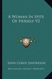 A Woman in Spite of Herself V2 by John Cordy Jeaffreson