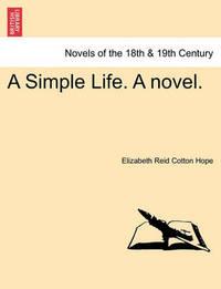 A Simple Life. a Novel. by Elizabeth Reid Hope