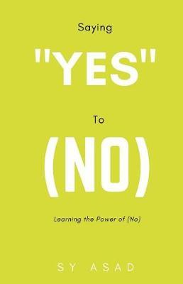 Saying Yes to (No) by Sy Asad