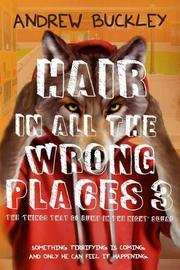 Hair in All the Wrong Places 3 by Andrew Buckley
