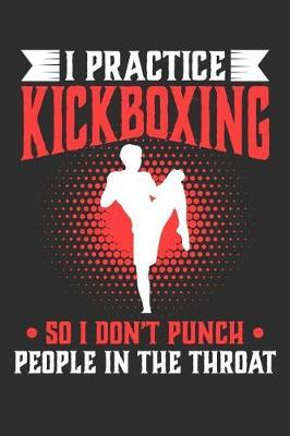 I Practice Kickboxing So I Don't Punch People In The Throat by Darren Sport