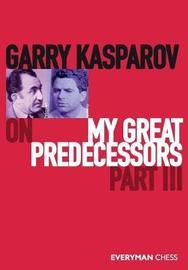 Garry Kasparov on My Great Predecessors, Part Three by Garry Kasparov