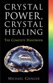Crystal Power, Crystal Healing: The Complete Handbook by Michael Gienger image