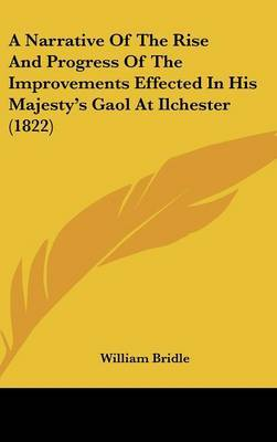 A Narrative of the Rise and Progress of the Improvements Effected in His Majesty's Gaol at Ilchester (1822) by William Bridle image