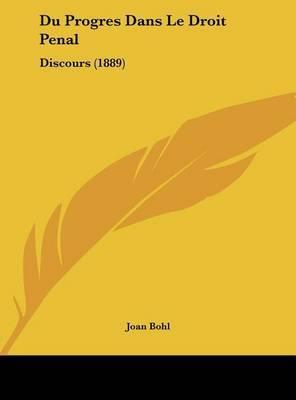 Du Progres Dans Le Droit Penal: Discours (1889) by Joan Bohl image