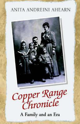 Copper Range Chronicle by Anita Andreini Ahearn