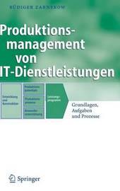 Produktionsmanagement Von It-Dienstleistungen: Grundlagen, Aufgaben Und Prozesse by Rýdiger Zarnekow