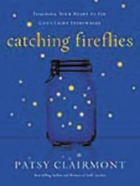 Catching Fireflies by Patsy Clairmont